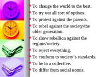 To change the world to the best. To try out all sort of options. To protest a...