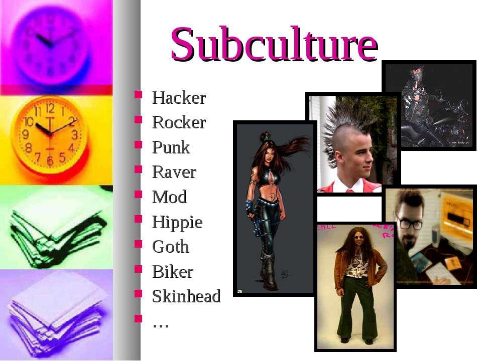 Subculture Hacker Rocker Punk Raver Mod Hippie Goth Biker Skinhead …