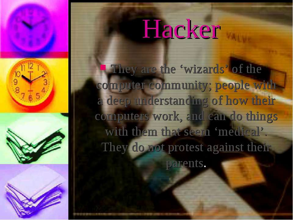 Hacker They are the 'wizards' of the computer community; people with a deep u...