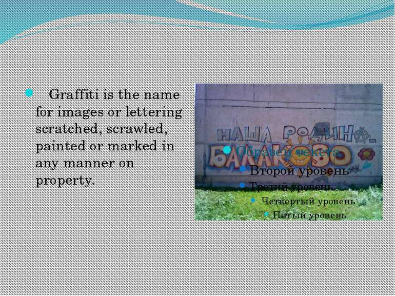 Graffiti is the name for images or lettering scratched, scrawled, painted or ...