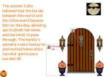 The ancient Celts believed that the border between this world and the Otherwo...