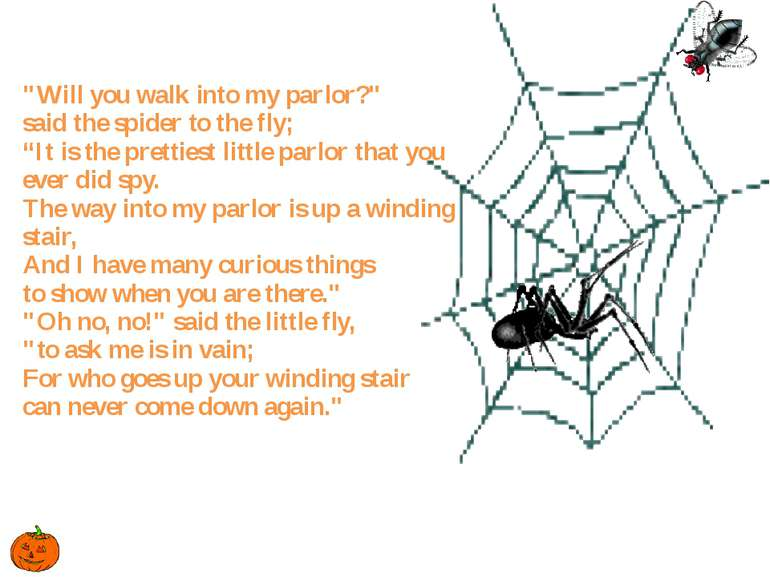 """Will you walk into my parlor?"" said the spider to the fly; ""It is the pretti..."