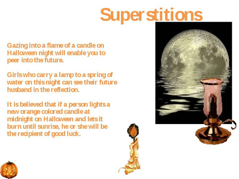 Gazing into a flame of a candle on Halloween night will enable you to peer in...