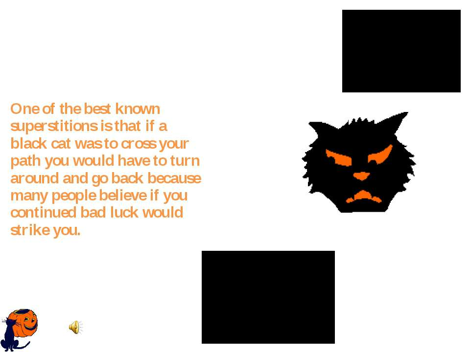 One of the best known superstitions is that if a black cat was to cross your ...