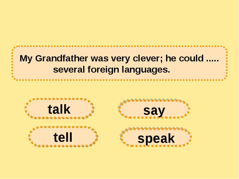 My Grandfather was very clever; he could ..... several foreign languages.   ...