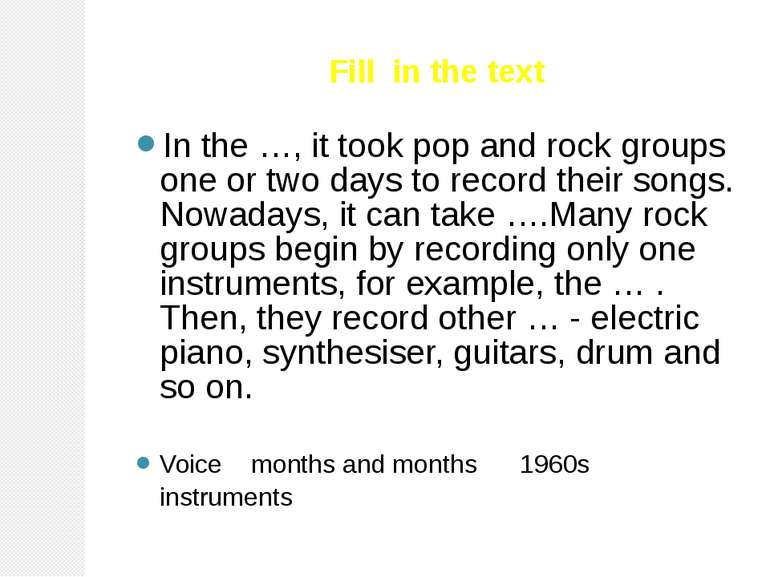 Fill in the text In the …, it took pop and rock groups one or two days to rec...