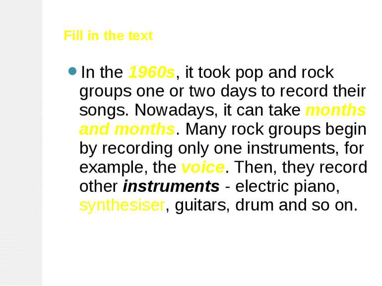 Fill in the text In the 1960s, it took pop and rock groups one or two days to...