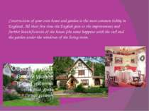 Construction of your own home and garden is the most common hobby in England....