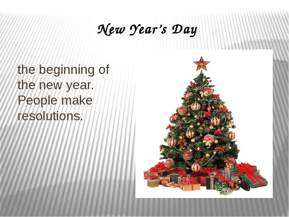New Year's Day the beginning of the new year. People make resolutions.