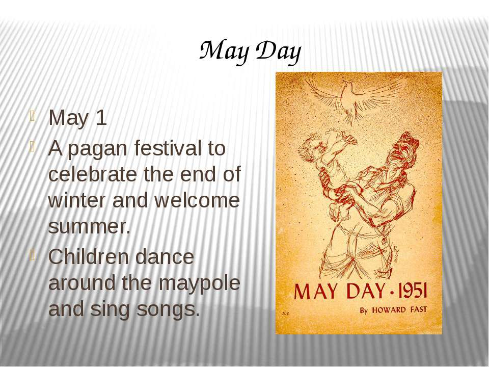 May Day May 1 A pagan festival to celebrate the end of winter and welcome sum...