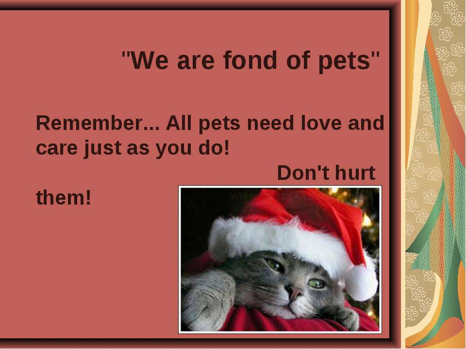 """We are fond of pets"" Remember... All pets need love and care just as you do!..."