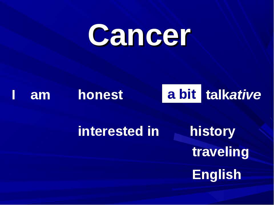 Cancer I am honest interested in talkative a bit history traveling English