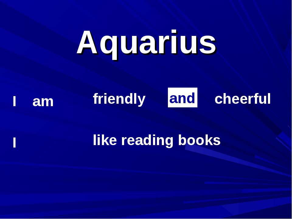 Aquarius I am I friendly cheerful like reading books and