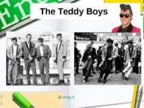 The Teddy Boys 1Слайд 9