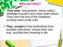 They wear long jackets, velvet collars, drainpipe trousers and crepe-soled sh...