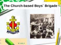 The Church-based Boys` Brigade 1Слайд 9