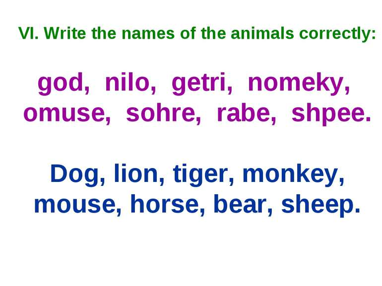 VI. Write the names of the animals correctly: god, nilo, getri, nomeky, omuse...
