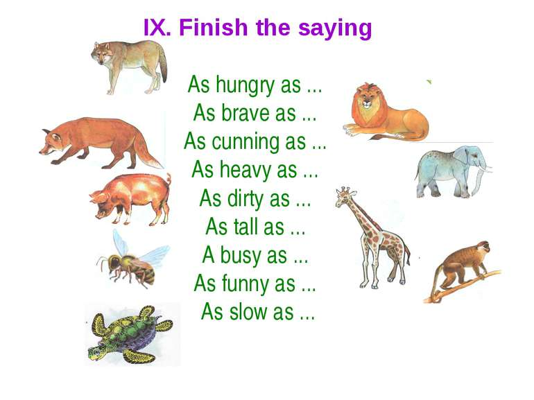 IX. Finish the saying As hungry as ... As brave as ... As cunning as ... As h...