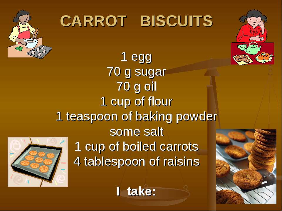 CARROT BISCUITS 1 egg 70 g sugar 70 g oil 1 cup of flour 1 teaspoon of baking...