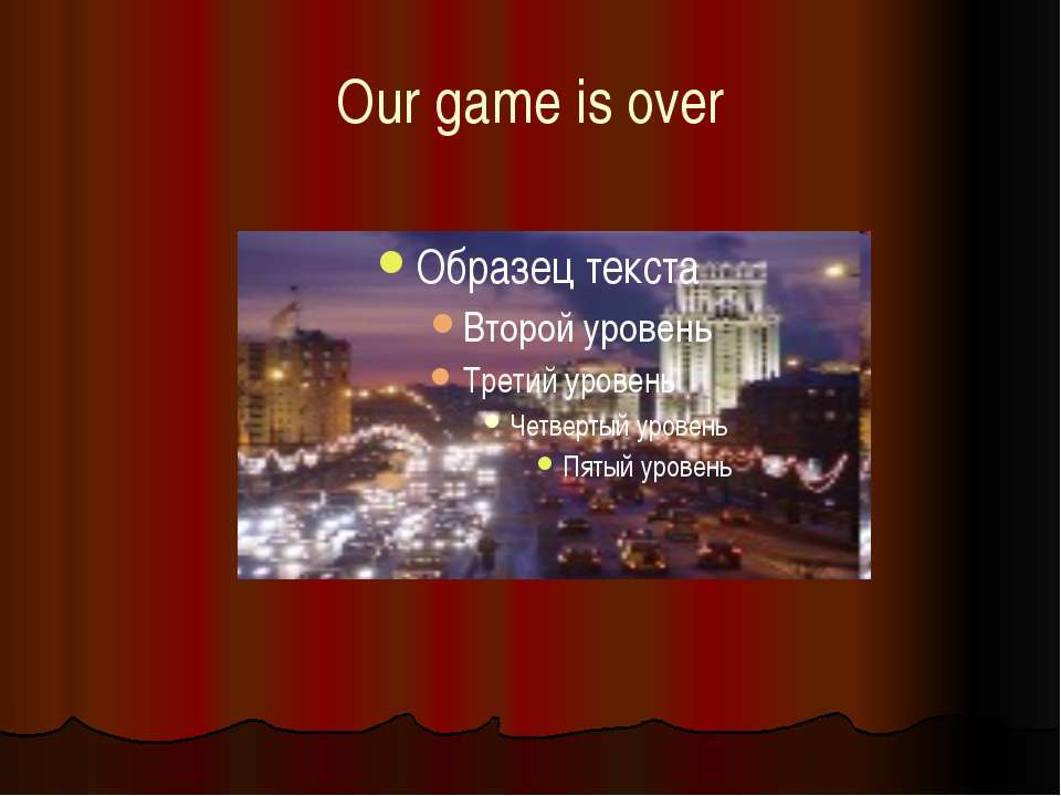 Our game is over