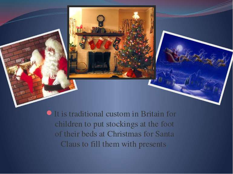 It is traditional custom in Britain for children to put stockings at the foot...