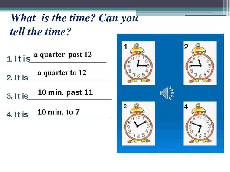 What is the time? Can you tell the time? 1. It is____________________ 2. It i...