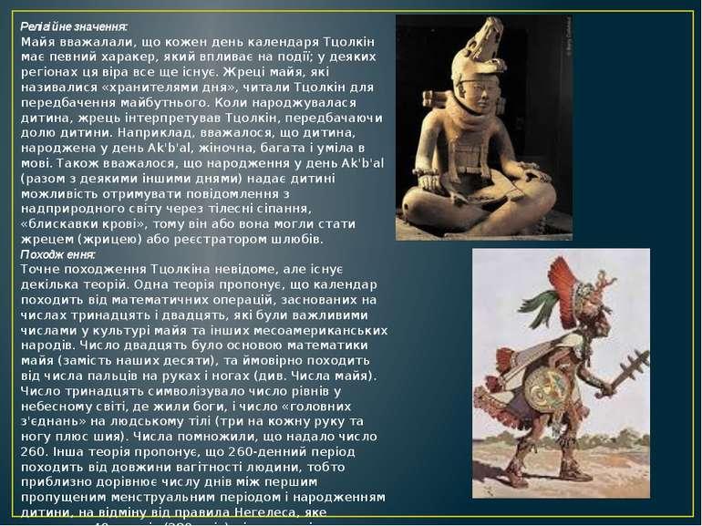 Релігійне значення: Майя вважалали, що кожен день календаря Тцолкін має певни...