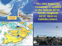 The UAS Academic Vernadsky is satiated in the latitude 65015' South, longitud...