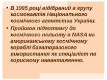 В 1995 році відібраний в групу космонавтів Національного космічного агентства...