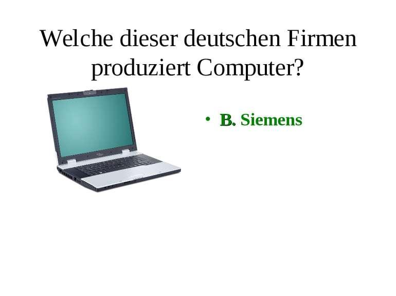 Welche dieser deutschen Firmen produziert Computer? B. Siemens