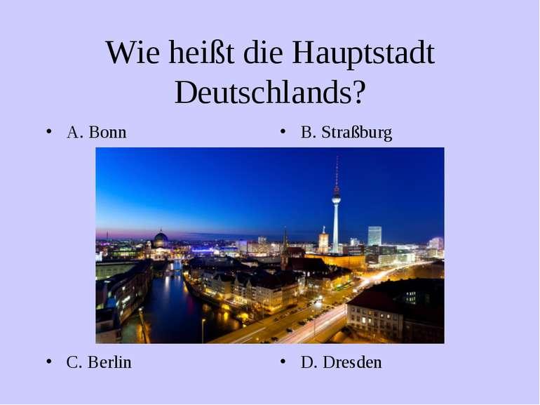 Wie heißt die Hauptstadt Deutschlands? A. Bonn B. Straßburg C. Berlin D. Dresden