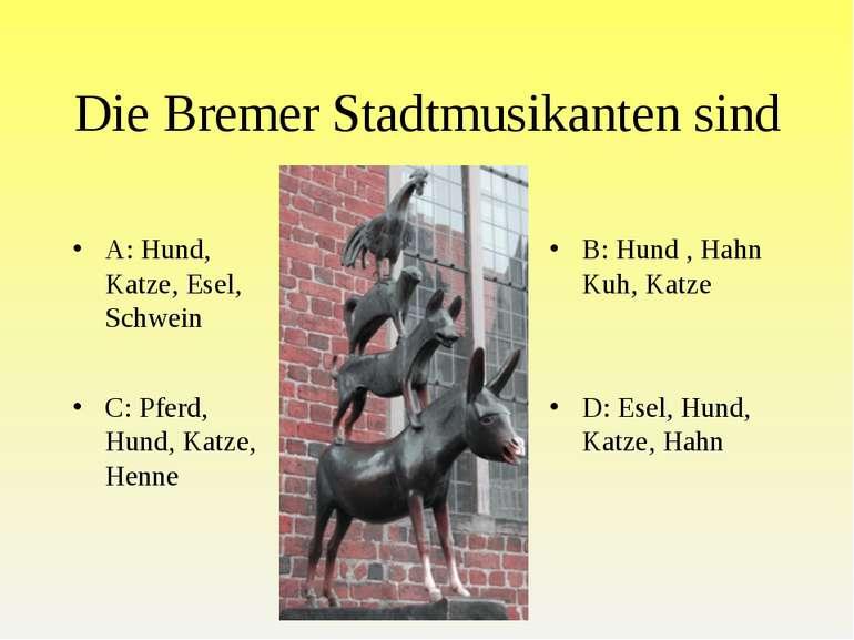 Die Bremer Stadtmusikanten sind A: Hund, Katze, Esel, Schwein B: Hund , Hahn ...