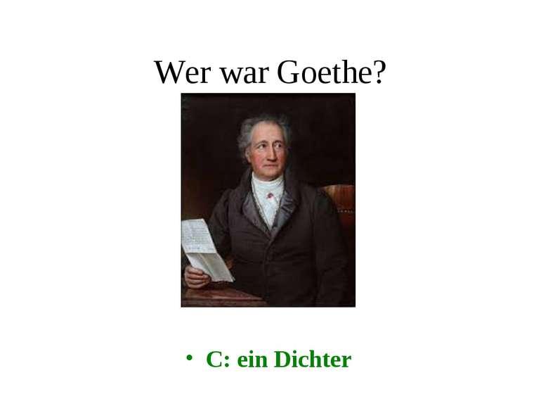 Wer war Goethe? C: ein Dichter