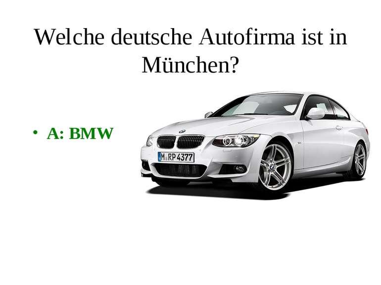 Welche deutsche Autofirma ist in München? A: BMW