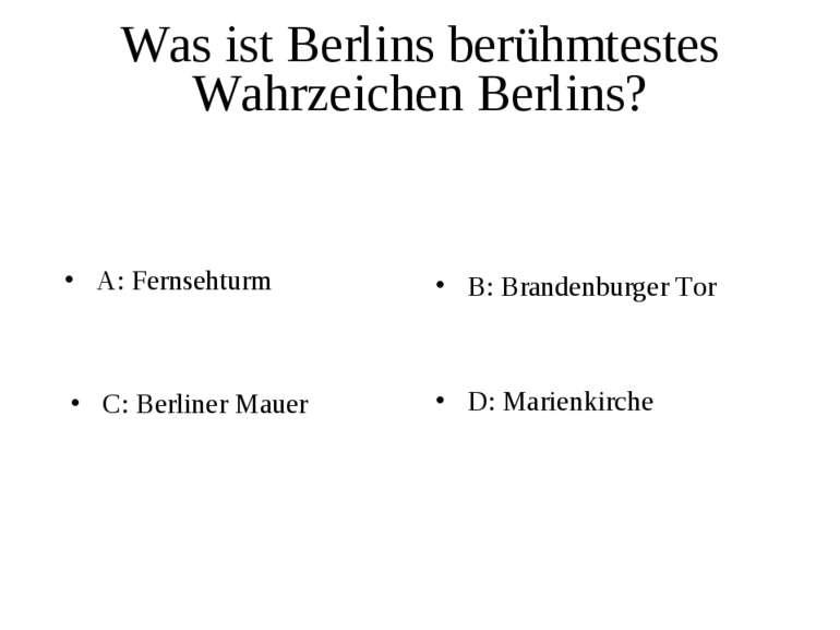 Was ist Berlins berühmtestes Wahrzeichen Berlins? A: Fernsehturm B: Brandenbu...