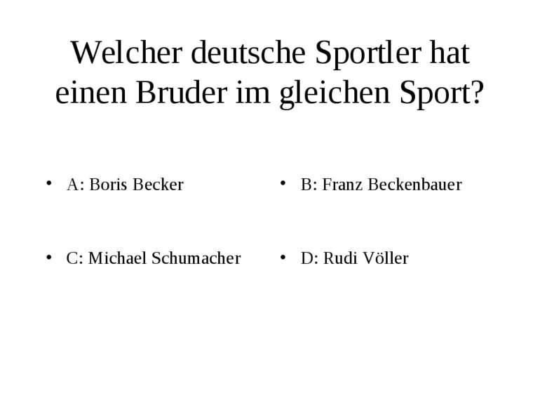 Welcher deutsche Sportler hat einen Bruder im gleichen Sport? A: Boris Becker...