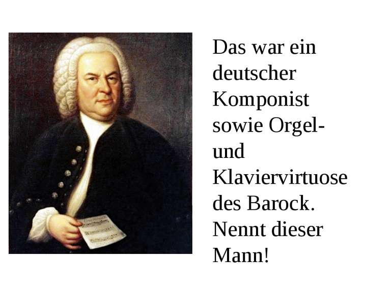 Das war ein deutscher Komponist sowie Orgel- und Klaviervirtuose des Barock. ...
