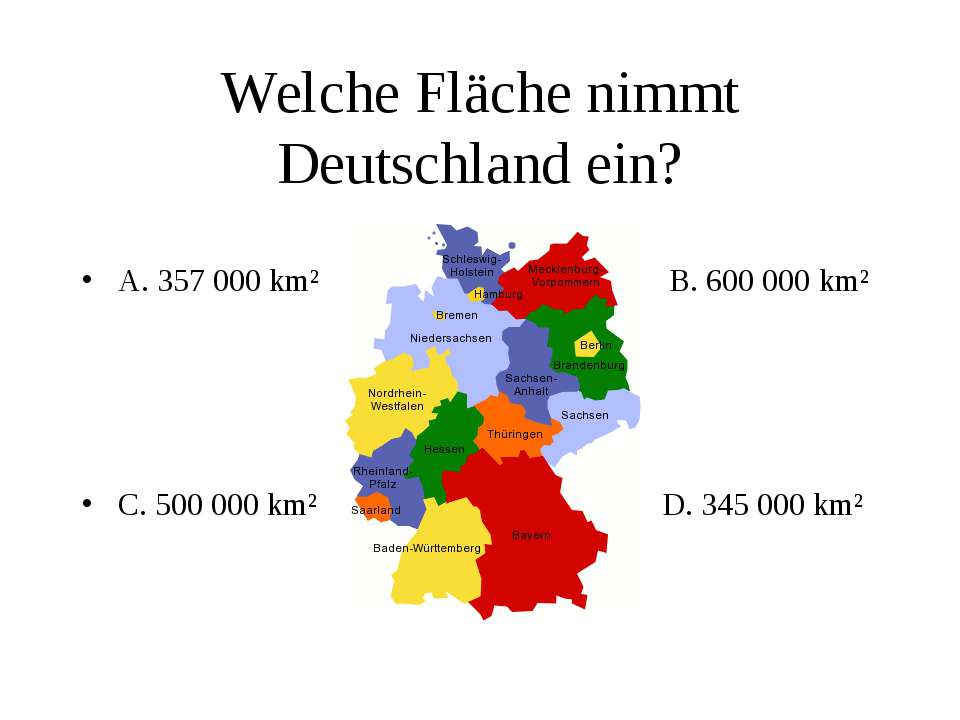 Welche Fläche nimmt Deutschland ein? A. 357 000 km² B. 600 000 km² C. 500 000...