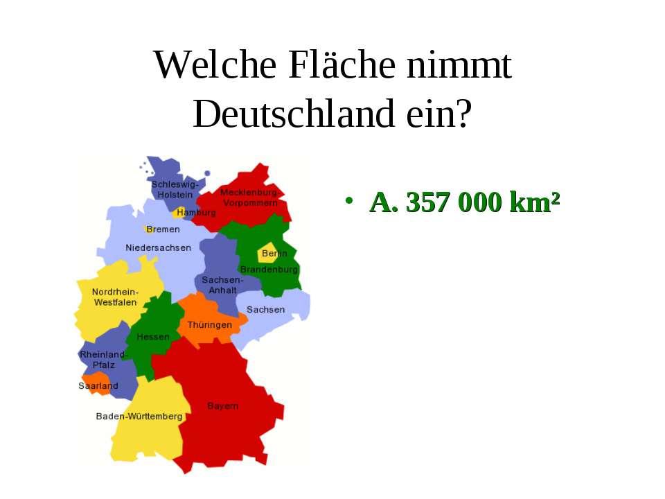 Welche Fläche nimmt Deutschland ein? A. 357 000 km²