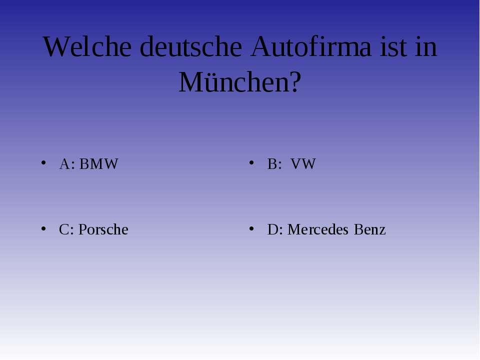 Welche deutsche Autofirma ist in München? A: BMW B: VW C: Porsche D: Mercedes...