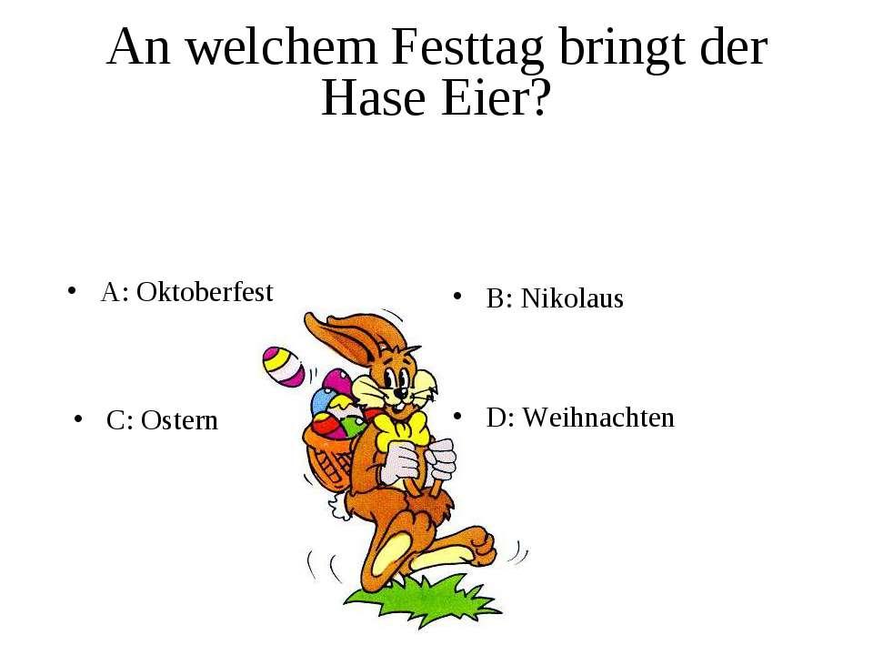An welchem Festtag bringt der Hase Eier? A: Oktoberfest B: Nikolaus C: Ostern...