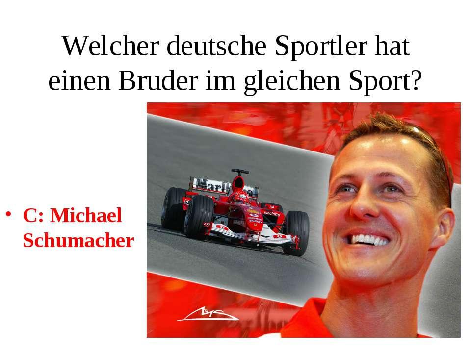 Welcher deutsche Sportler hat einen Bruder im gleichen Sport? C: Michael Schu...