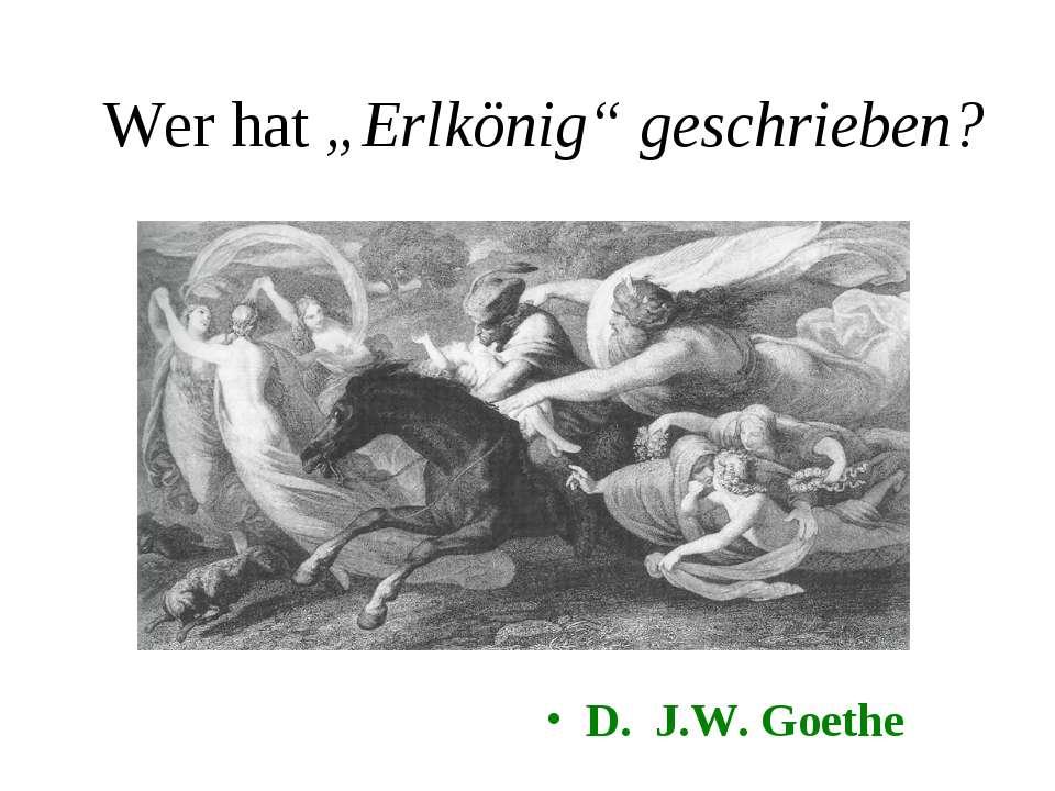 """Wer hat """"Erlkönig"""" geschrieben? D. J.W. Goethe"""