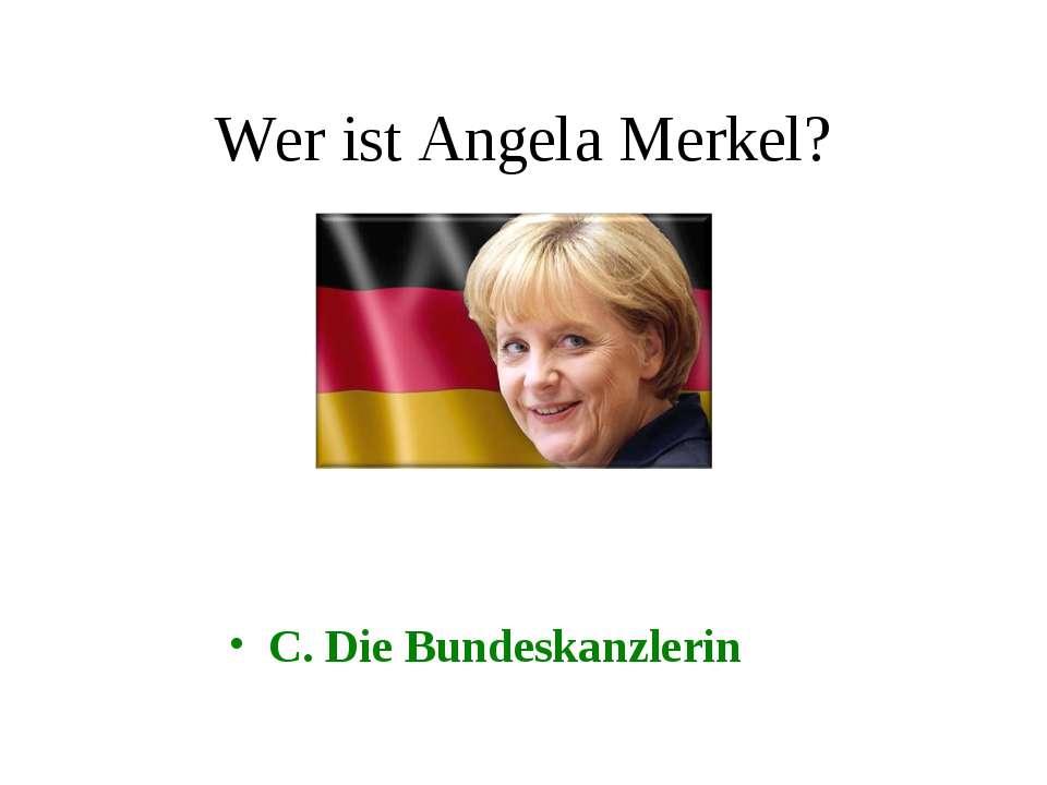 Wer ist Angela Merkel? C. Die Bundeskanzlerin