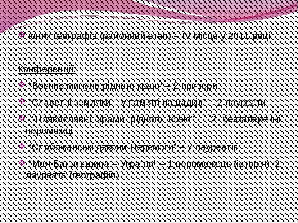 """юних географів (районний етап) – ІV місце у 2011 році Конференції: """"Воєнне ми..."""