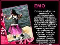 ЕМО Головна риса Емо – це вираження та нестримання своїх емоцій, найважливіше...