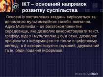 ІКТ – основний напрямок розвитку суспільства Основні із поставлених завдань в...