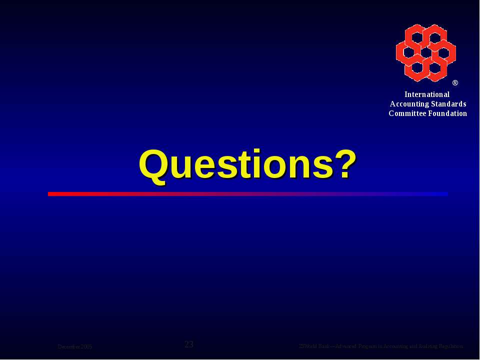 Questions? ® International Accounting Standards Committee Foundation