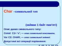 Char –символьний тип (займає 1 байт пам'яті) Опис даних символьного типу: Con...