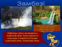 Найбільша з річок, що впадають в Індійський океан. Багато порогів та водоспад...